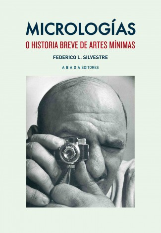 Micrologías o historia breve de las artes mínimas. Federico L. Silvestre